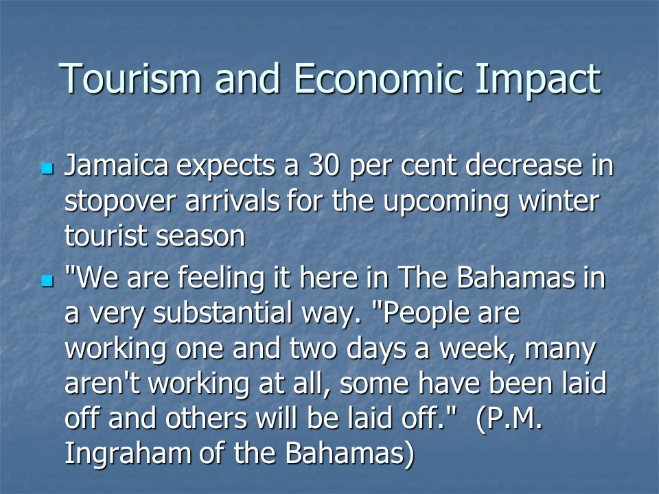 Tourism and Economic Impact Jamaica expects a 30 per cent decrease in stopover arrivals for the upcoming winter tourist season Jamaica expects a 30 per cent decrease in stopover arrivals for the upcoming winter tourist season We are feeling it here in The Bahamas in a very substantial way.