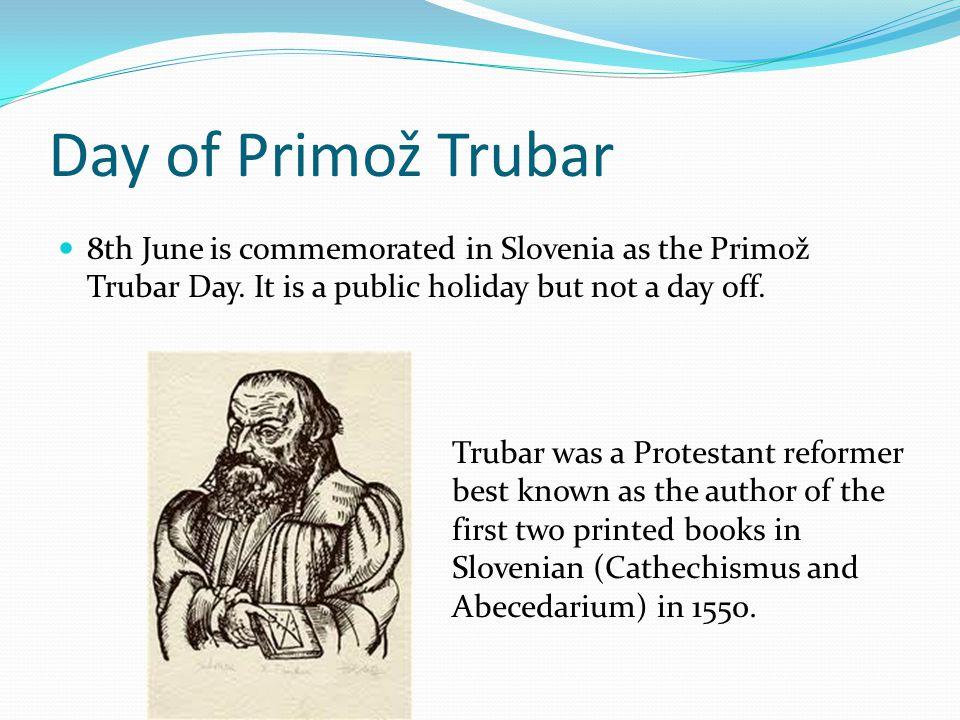Day of Primož Trubar 8th June is commemorated in Slovenia as the Primož Trubar Day.