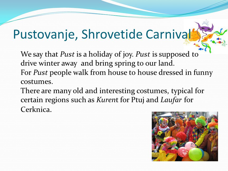 Pustovanje, Shrovetide Carnival We say that Pust is a holiday of joy.