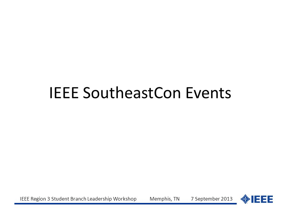 IEEE Region 3 Student Branch Leadership Workshop Memphis, TN 7 September 2013 IEEE SoutheastCon Events