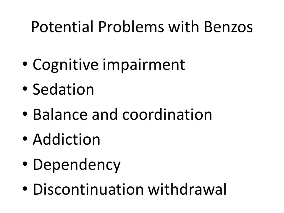 Classes of Medications Benzodiazepines (minor tranquilizers) Potent anti-anxiety medications