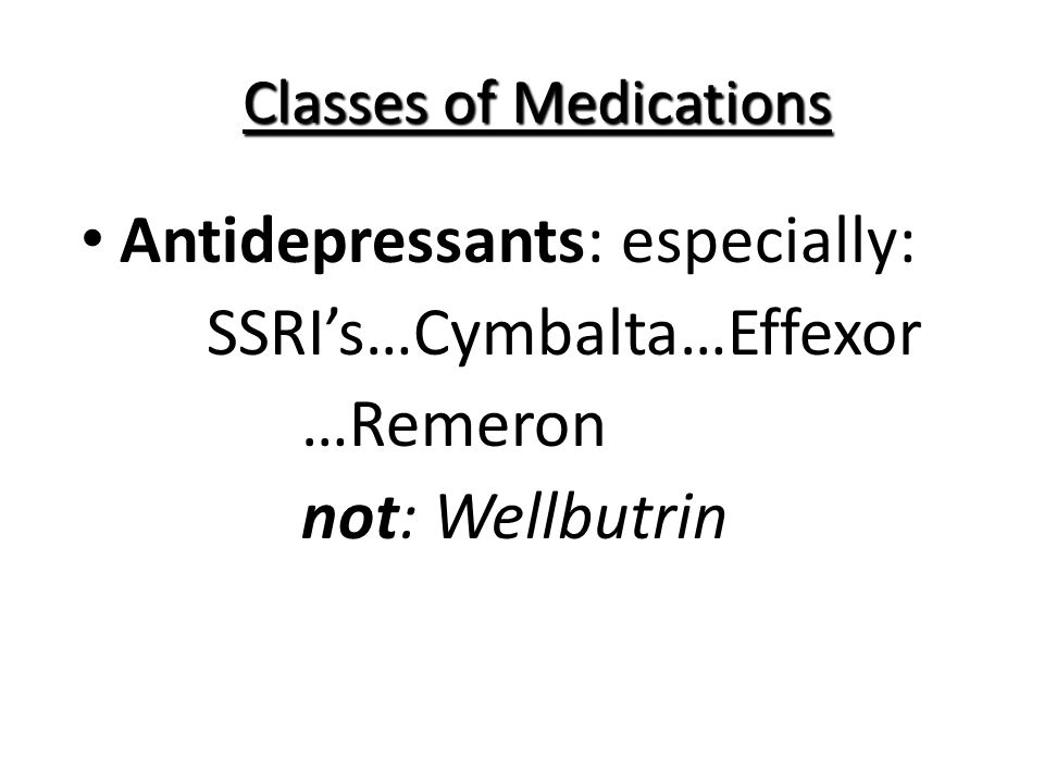 Classes of Medications BuSpar (atypical tranquilizer): > not habit forming > decreases worry > onset: 2-4 weeks > ineffective: panic; acute anxiety