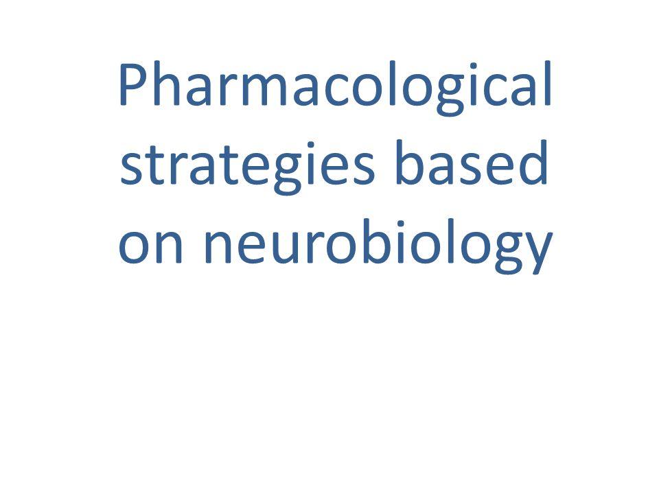 Pharmacological strategies based on neurobiology