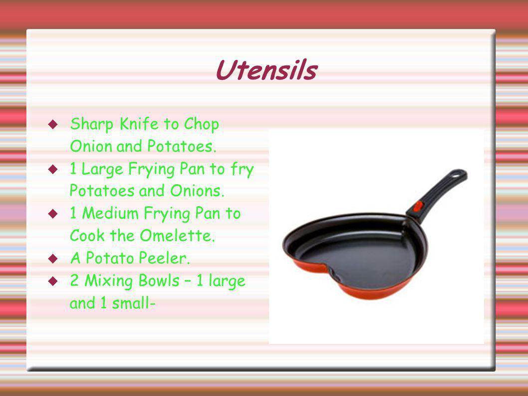 Utensils  Sharp Knife to Chop Onion and Potatoes.