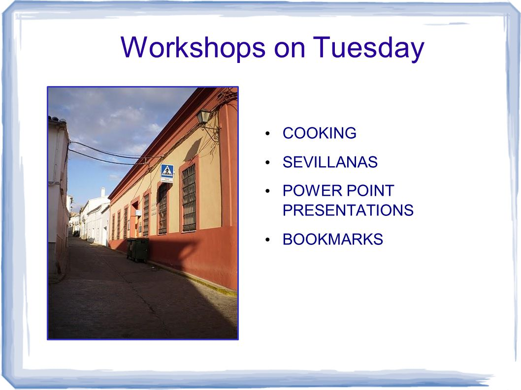 Workshops on Tuesday COOKING SEVILLANAS POWER POINT PRESENTATIONS BOOKMARKS
