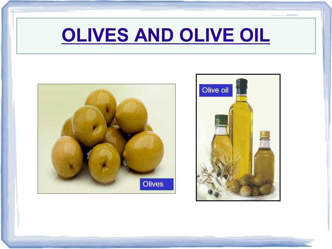 OLIVES AND OLIVE OIL Olives Olive oil