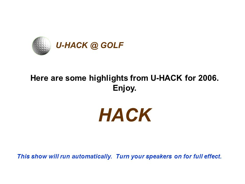 U-HACK @ GOLF Here are some highlights from U-HACK for 2006.