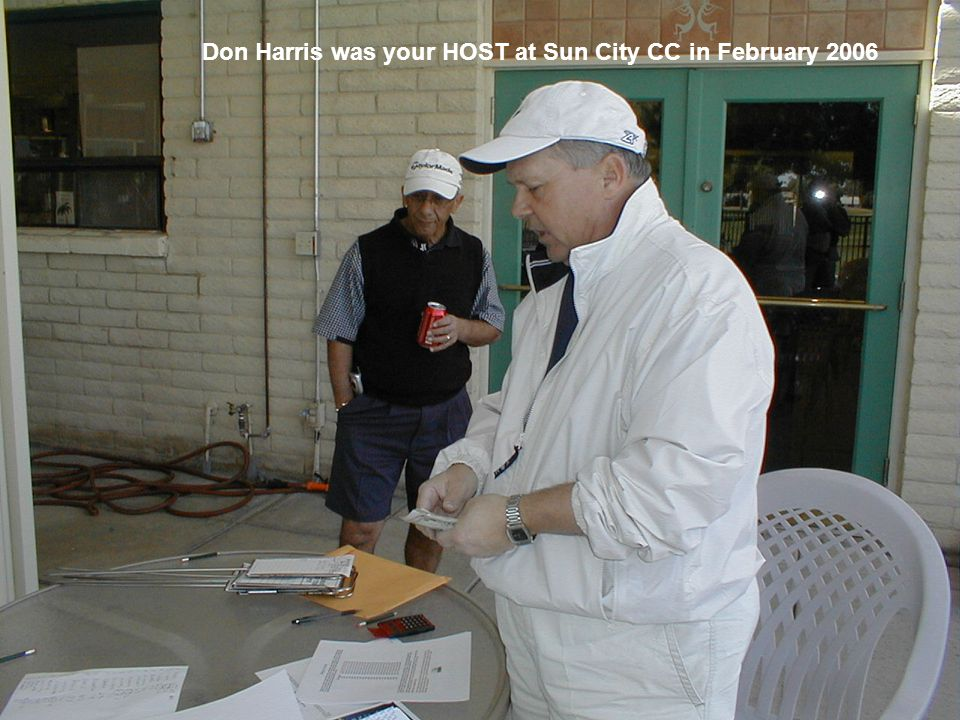 Don Harris was your HOST at Sun City CC in February 2006