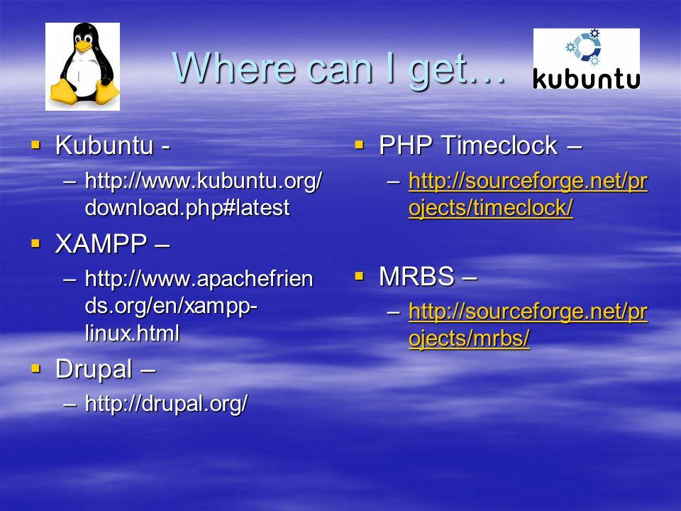 Where can I get…  Kubuntu - –http://www.kubuntu.org/ download.php#latest  XAMPP – –http://www.apachefrien ds.org/en/xampp- linux.html  Drupal – –http://drupal.org/  PHP Timeclock – –http://sourceforge.net/pr ojects/timeclock/http://sourceforge.net/pr ojects/timeclock/  MRBS – –http://sourceforge.net/pr ojects/mrbs/http://sourceforge.net/pr ojects/mrbs/