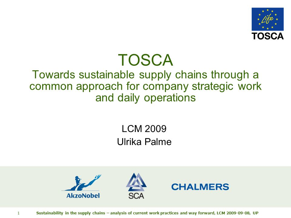 Sustainability in the supply chains – analysis of current work practices and way forward, LCM 2009-09-08, UP 1 TOSCA Towards sustainable supply chains through a common approach for company strategic work and daily operations LCM 2009 Ulrika Palme