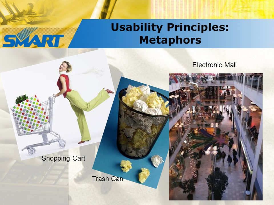 Usability Principles: Metaphors Shopping Cart Trash Can Electronic Mall