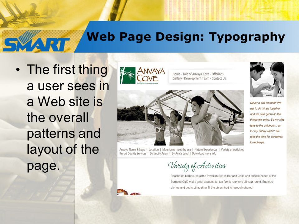 The first thing a user sees in a Web site is the overall patterns and layout of the page.
