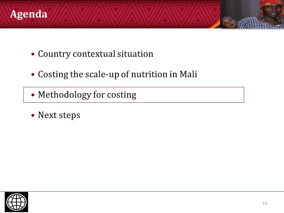 Agenda 14 Country contextual situation Costing the scale-up of nutrition in Mali Methodology for costing Next steps