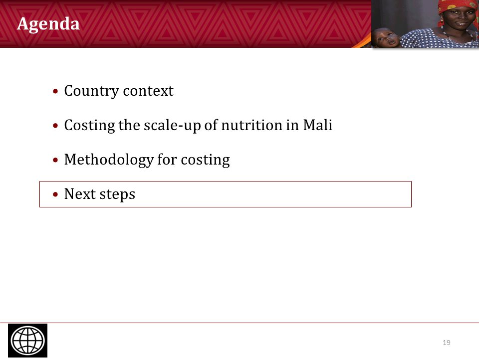 Agenda 19 Country context Costing the scale-up of nutrition in Mali Methodology for costing Next steps