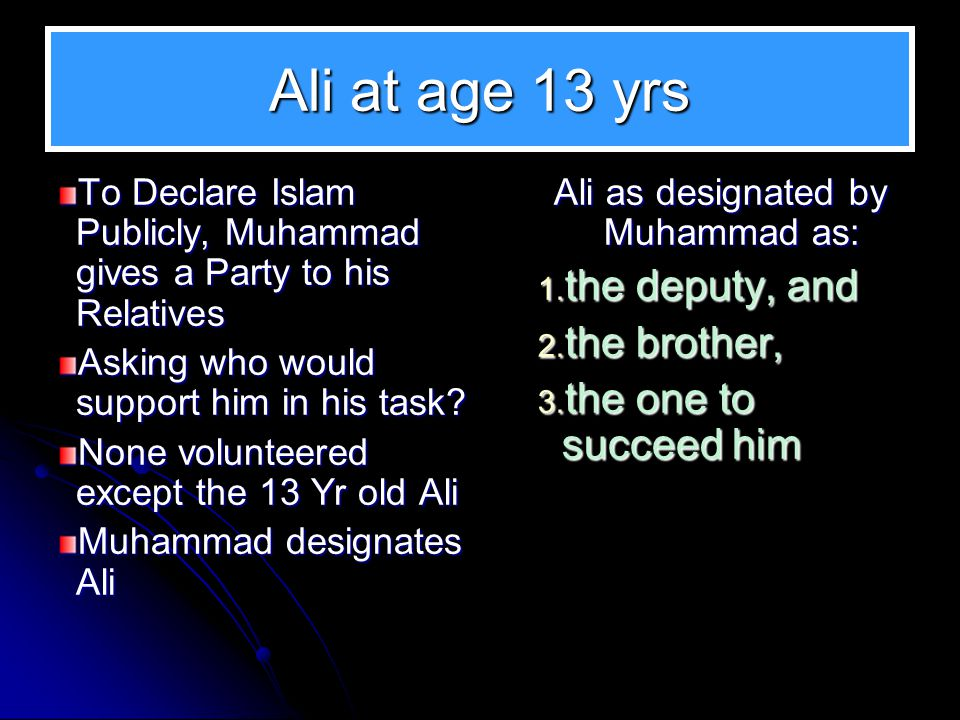 Ali at age 13 yrs To Declare Islam Publicly, Muhammad gives a Party to his Relatives Asking who would support him in his task? None volunteered except
