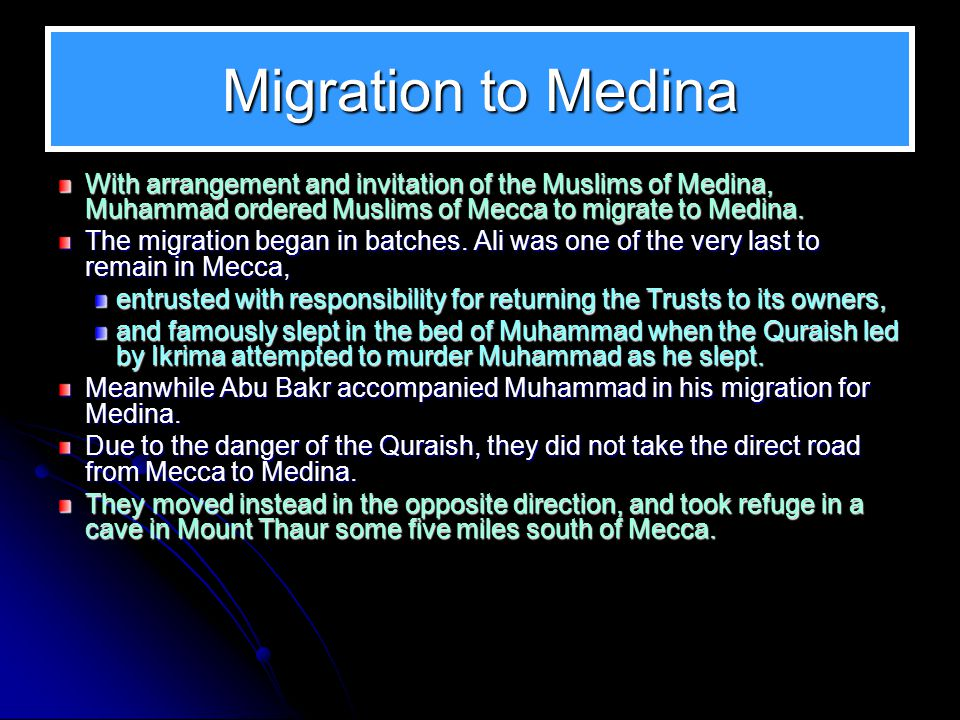 Migration to Medina With arrangement and invitation of the Muslims of Medina, Muhammad ordered Muslims of Mecca to migrate to Medina. The migration be