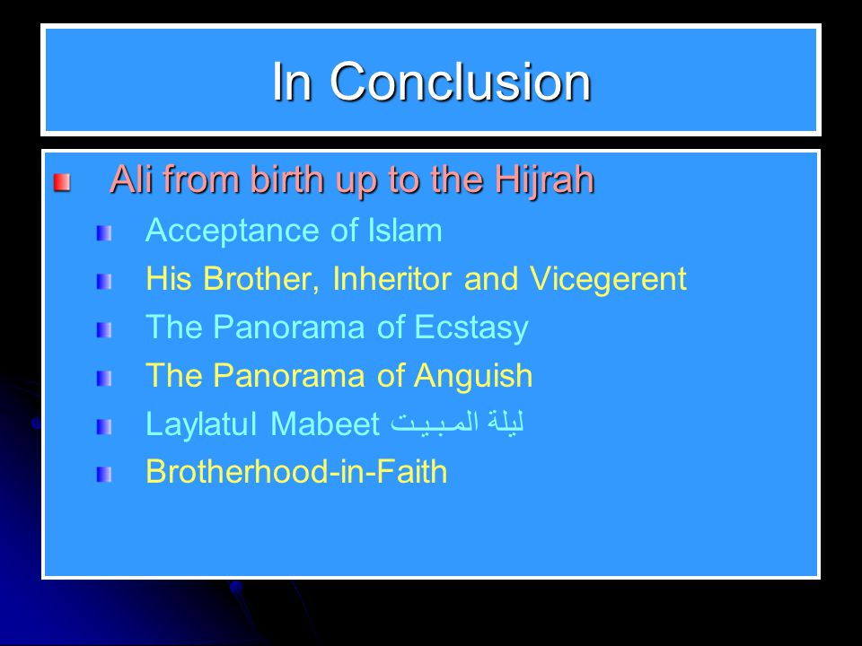 In Conclusion Ali from birth up to the Hijrah Acceptance of Islam His Brother, Inheritor and Vicegerent The Panorama of Ecstasy The Panorama of Anguis