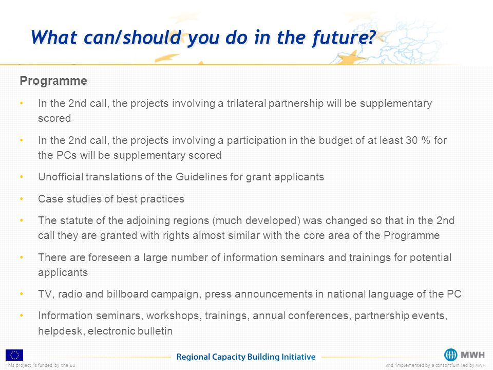 This project is funded by the EUAnd implemented by a consortium led by MWH What can/should you do in the future.