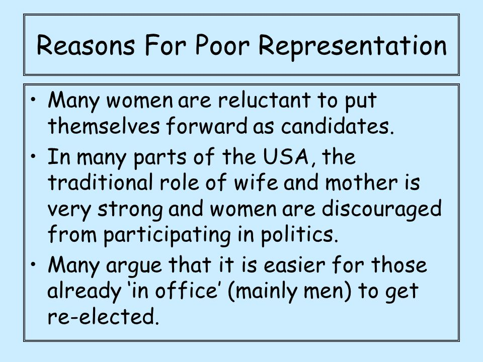 Reasons For Poor Representation Many women are reluctant to put themselves forward as candidates.