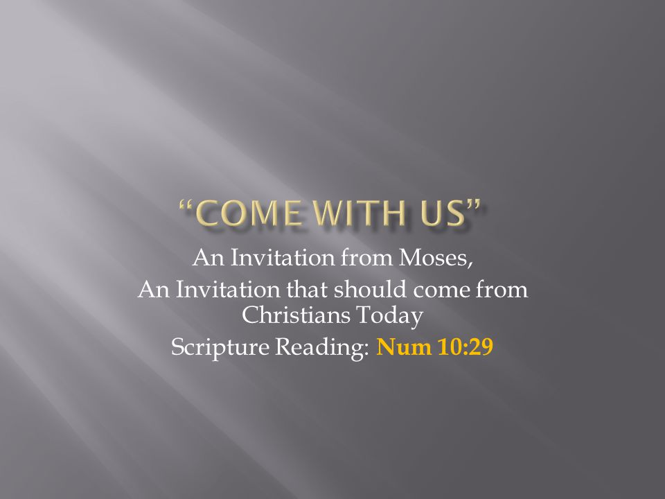 An Invitation from Moses, An Invitation that should come from Christians Today Scripture Reading: Num 10:29