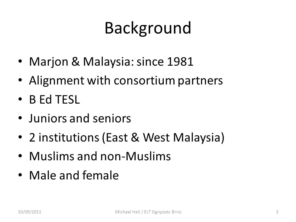 Background Marjon & Malaysia: since 1981 Alignment with consortium partners B Ed TESL Juniors and seniors 2 institutions (East & West Malaysia) Muslim