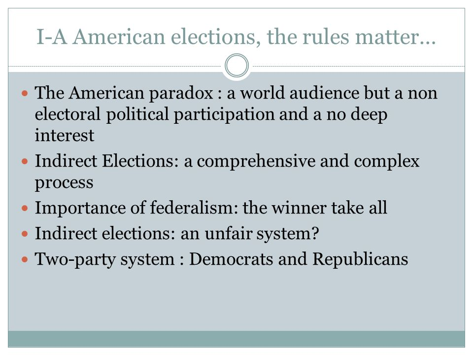 I-A American elections, the rules matter… The American paradox : a world audience but a non electoral political participation and a no deep interest I