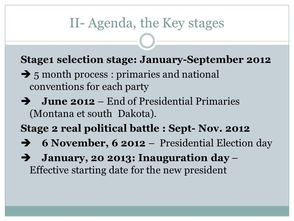 II- Agenda, the Key stages Stage1 selection stage: January-September 2012  5 month process : primaries and national conventions for each party  Jun