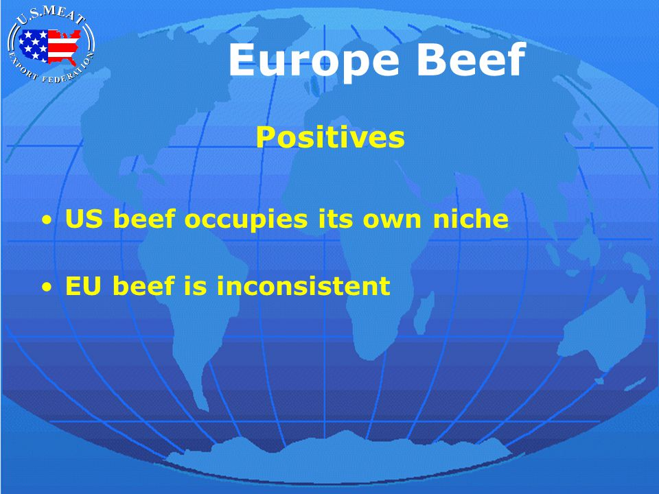 Europe Beef Positives US beef occupies its own niche EU beef is inconsistent