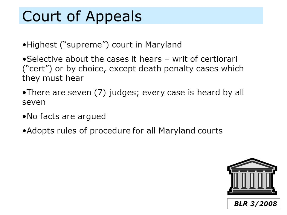 "Court of Appeals BLR 3/2008 Highest (""supreme"") court in Maryland Selective about the cases it hears – writ of certiorari (""cert"") or by choice, excep"