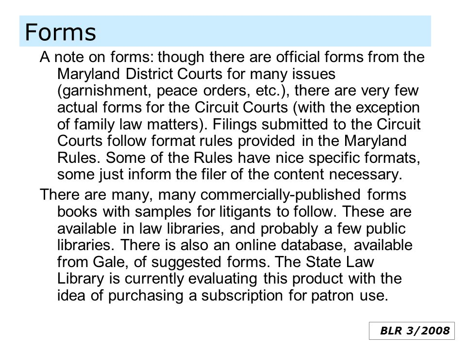 Forms A note on forms: though there are official forms from the Maryland District Courts for many issues (garnishment, peace orders, etc.), there are