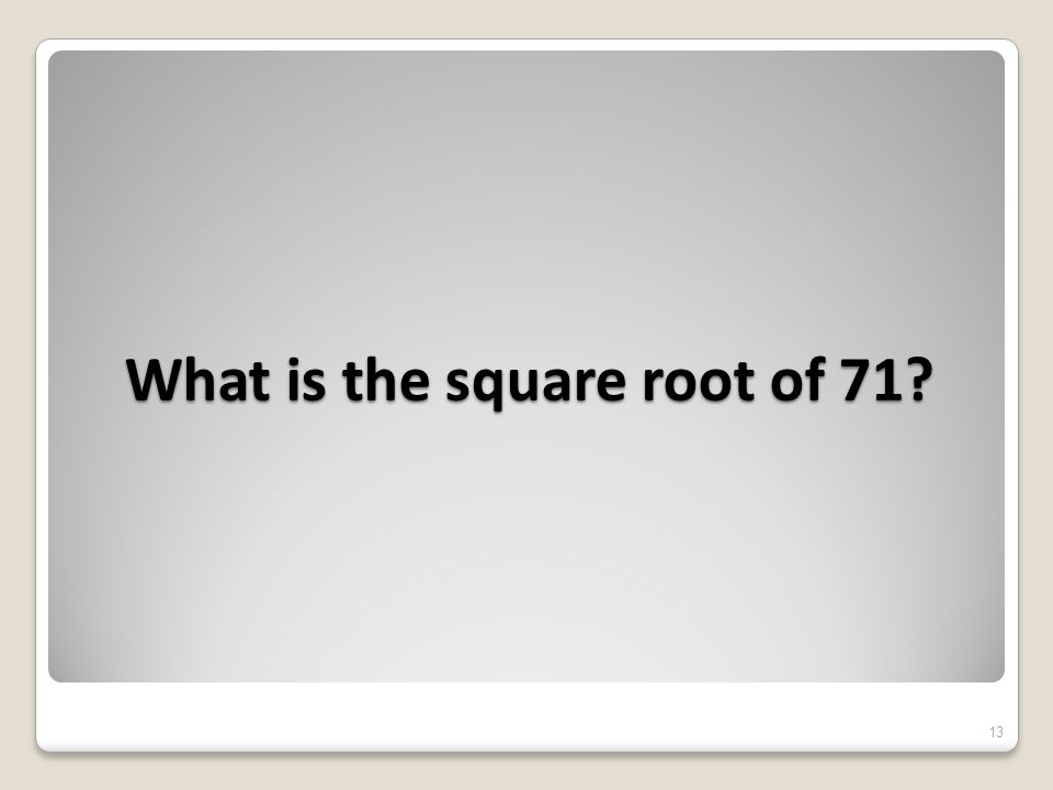 What is the square root of 71 13