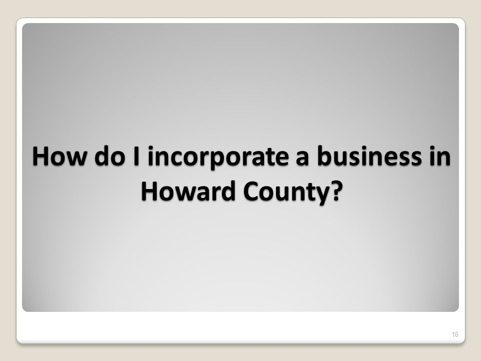 How do I incorporate a business in Howard County 16