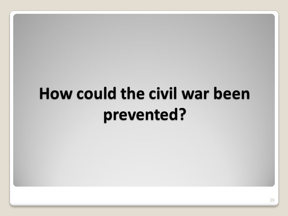 How could the civil war been prevented 20