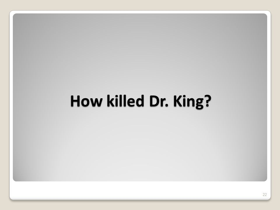 How killed Dr. King 22