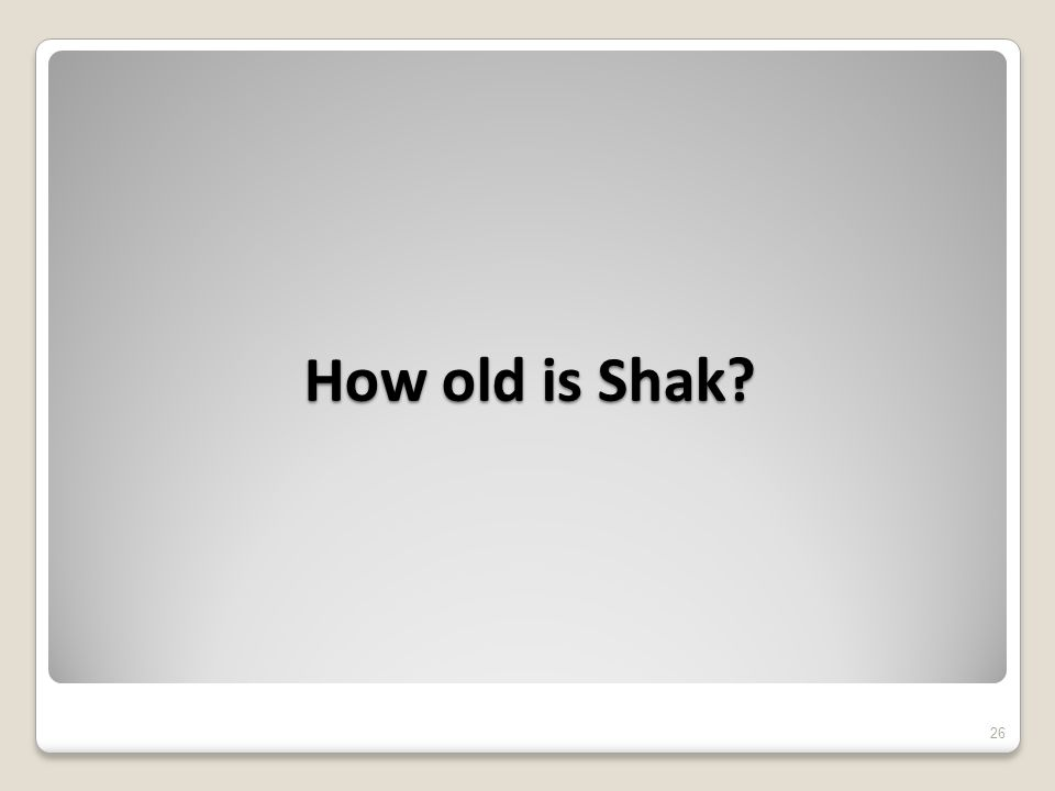 How old is Shak 26