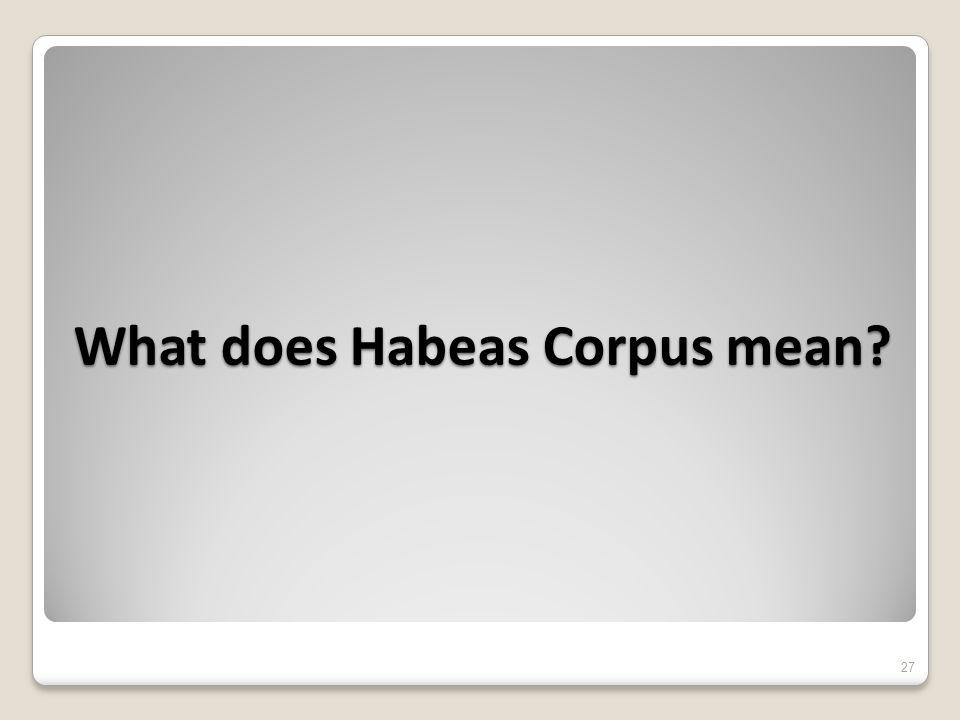 What does Habeas Corpus mean 27