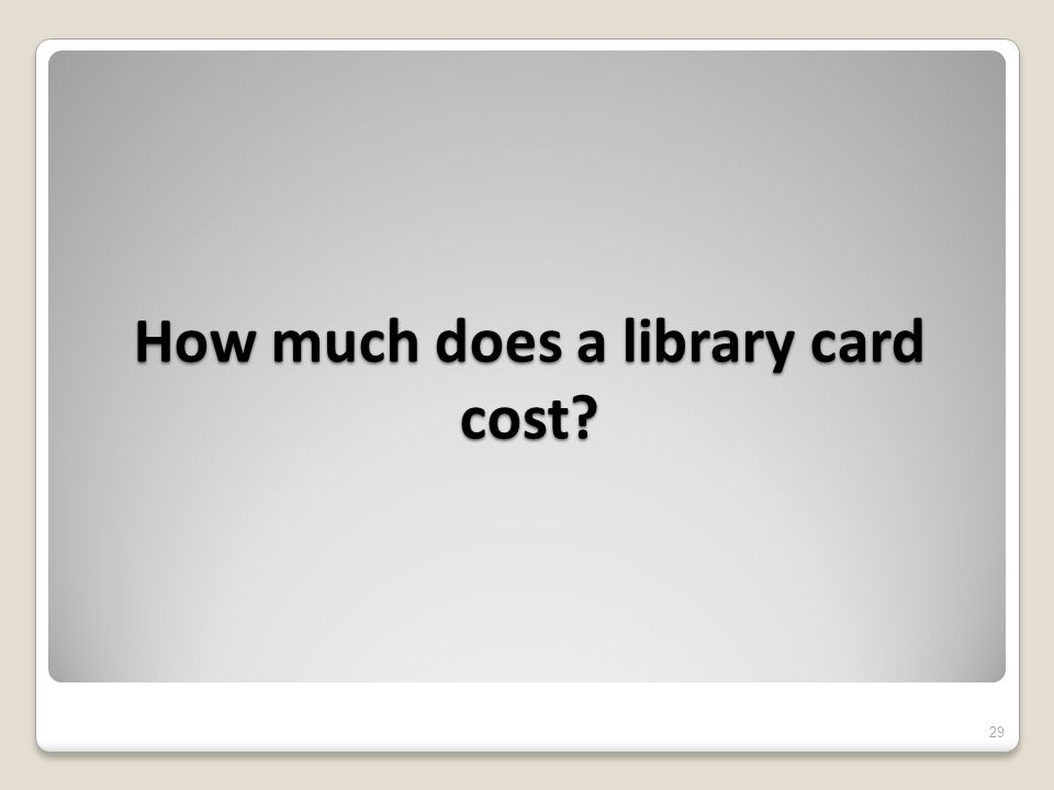 How much does a library card cost 29