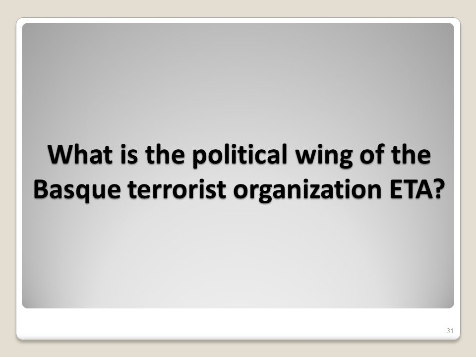 What is the political wing of the Basque terrorist organization ETA 31
