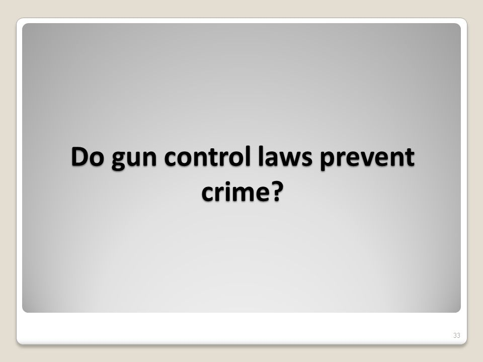 Do gun control laws prevent crime 33