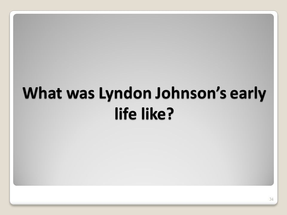 What was Lyndon Johnson's early life like 34