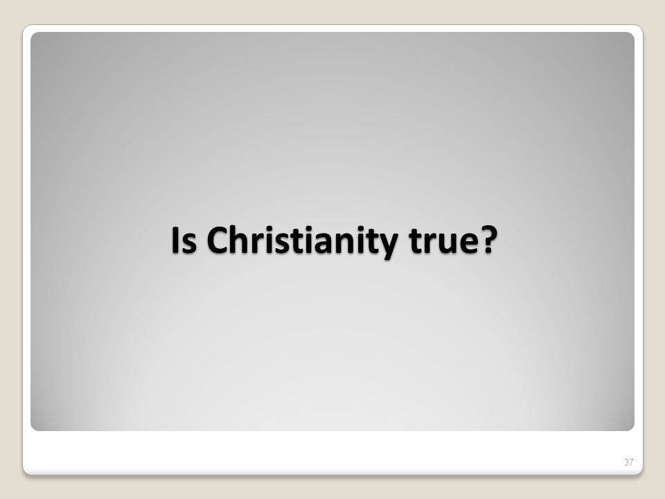 Is Christianity true 37