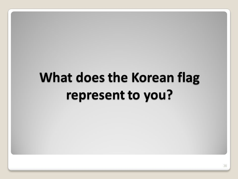 What does the Korean flag represent to you 38