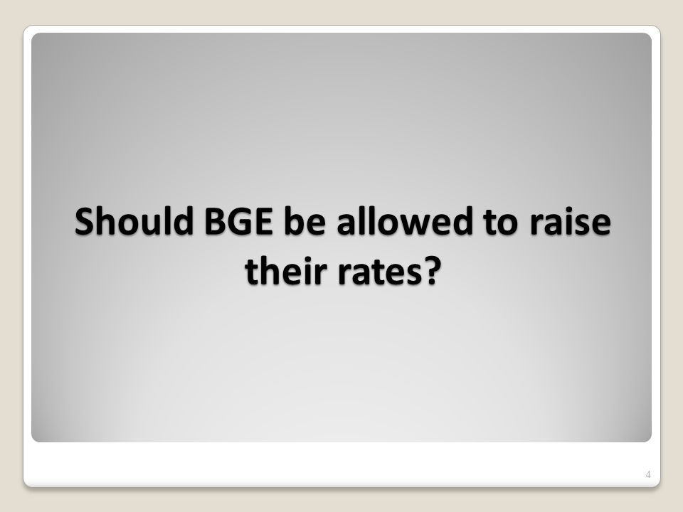 Should BGE be allowed to raise their rates 4