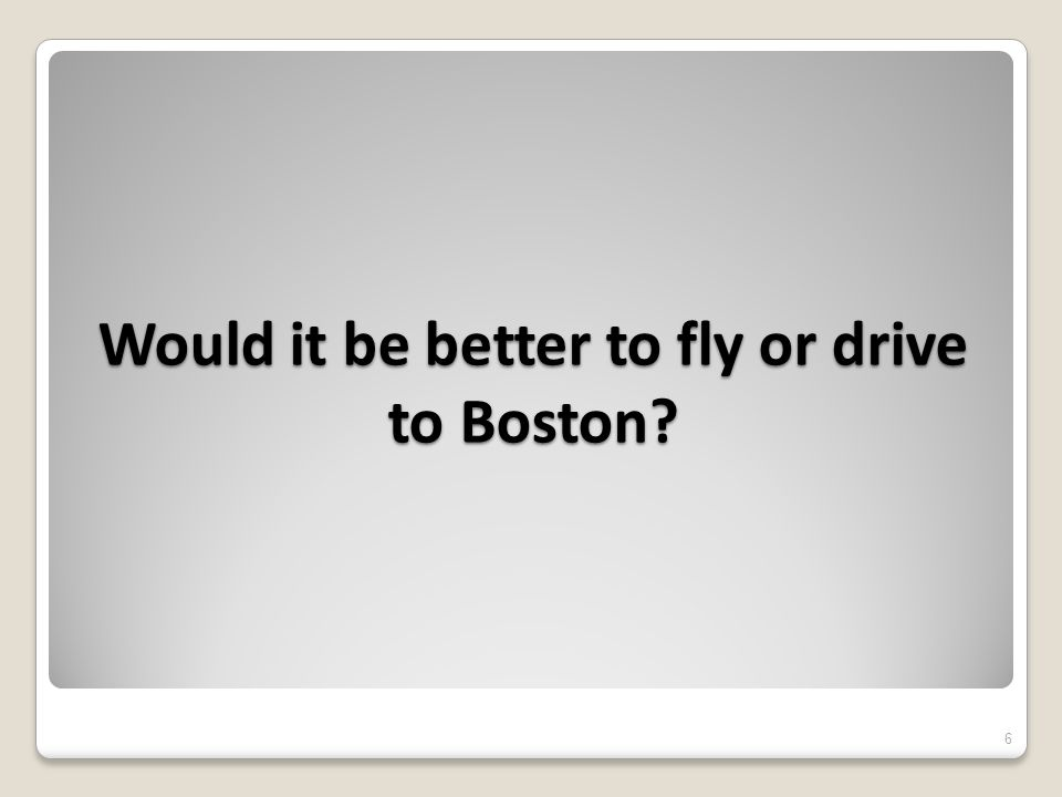 Would it be better to fly or drive to Boston 6