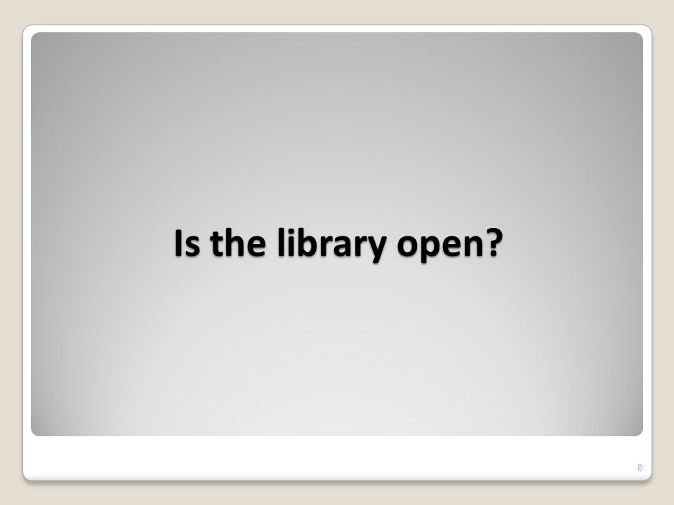 Is the library open 8