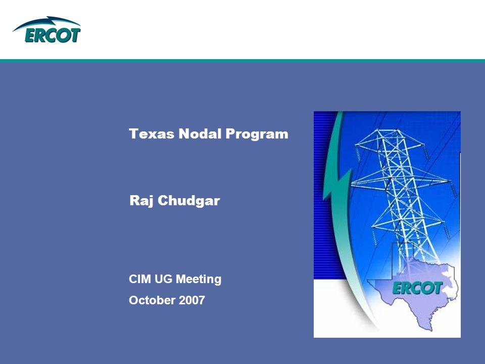 October 2007 CIM UG Meeting Texas Nodal Program Raj Chudgar