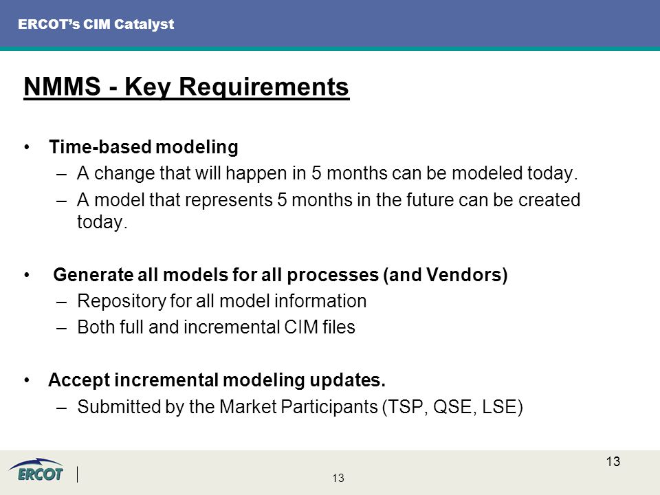 13 ERCOT's CIM Catalyst Time-based modeling –A change that will happen in 5 months can be modeled today.