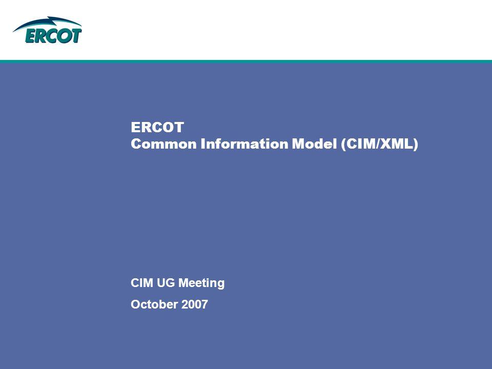 October 2007 CIM UG Meeting ERCOT Common Information Model (CIM/XML)