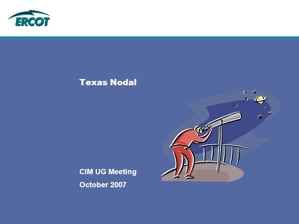 October 2007 CIM UG Meeting Texas Nodal