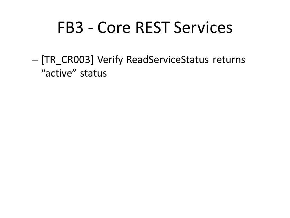 """FB3 - Core REST Services – [TR_CR003] Verify ReadServiceStatus returns """"active"""" status"""